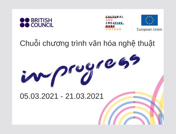 In Progress: Chuỗi sự kiện văn hóa trong khuôn khổ dự án Không gian Văn hóa Sáng tạo Việt Nam
